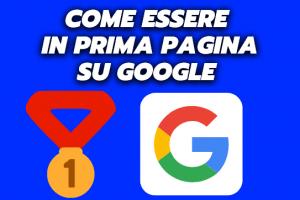 Come essere in prima pagina su Google e Perchè? Risultati Garantiti