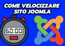 Come velocizzare un sito Joomla? Metodo Semplice e Sicuro