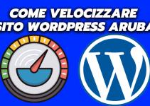 Come Velocizzare sito WordPress Aruba? Risultati Garantiti