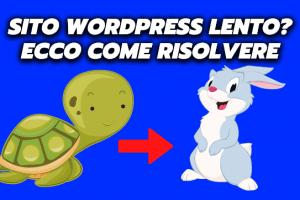 Sito WordPress Lento? Ecco Come Risolvere